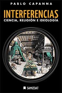 INTERFERENCIAS. <br>Ciencia, religión e ideología.